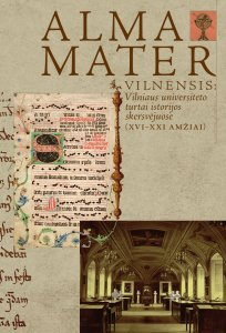Alma Mater Vilnensis: Vilniaus universiteto turtai istorijos skersvėjuose (XVI-XXI amžiai)