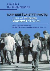 Kaip neišvaistyti protų: Lietuvos studentų nuostatos emigruoti/Mitigating brain drain: migration tendencies of students in Lithuania
