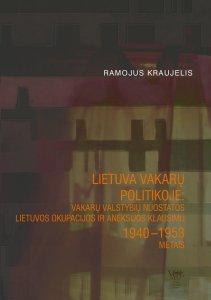 Lietuva Vakarų politikoje: Vakarų valstybių nuostatos Lietuvos okupacijos ir aneksijos klausimu 1940 – 1953 metais