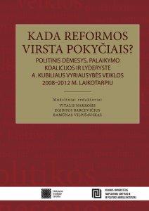 Kada reformos virsta pokyčiais? Politinis dėmesys, palaikymo koalicijos ir lyderystė A. Kubiliaus vyriausybės veiklos 2008-2012 metų laikotarpiu