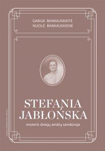 Stefania Jabłońska: moteris dviejų amžių sandūroje. Gyvenimo ir kūrybos apžvalga